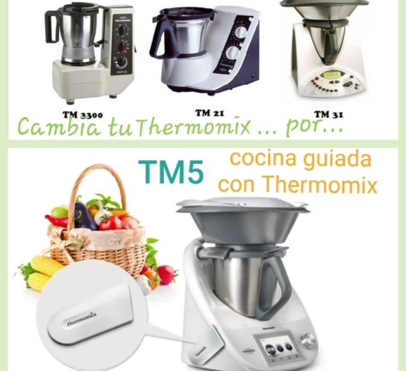 ¿TE GUSTARÍA CAMBIAR TU Thermomix® ANTIGUA POR TM5?